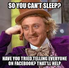 Can T Sleep Meme - condescending wonka so you can t sleep have you tried telling