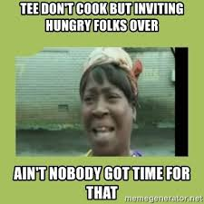 Sugar Brown Meme - tee don t cook but inviting hungry folks over ain t nobody got time