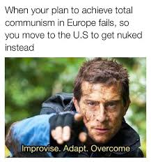 Bear Gryls Meme - improvise adapt overcome know your meme