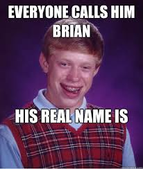Meme Bad Luck Brian - everyone calls him brian his real name is kyle bad luck brian