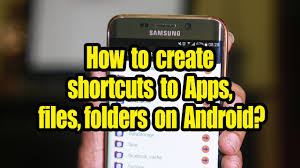 how to make folders on android how to create shortcuts to apps files folders on android
