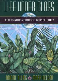 life under glass inside story of biosphere 2 mark nelson