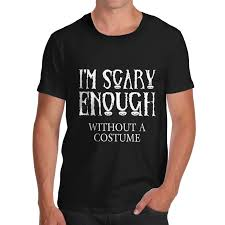 Mens Halloween T Shirts by Men U0027s I U0027m Scary Enough Without A Costume Funny Halloween T Shirt