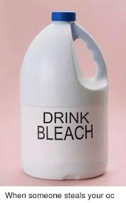 Drink Bleach Meme - drink bleach when someone steals your oc drinking meme on esmemes com