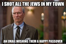 Passover Meme - i shot all the jews in my town an email wishing them a happy