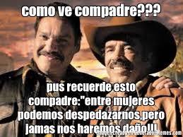 Memes De Cochiloco - como ve compadre pus recuerde esto compadre entre mujeres
