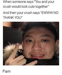 Cute Memes For Your Crush - when someone says you and your crush would look cute together and