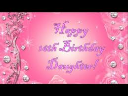 sweet 16th birthday wishes for daughter youtube