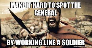 Soldier Meme - make it hard to spot the general by working like a soldier the 300