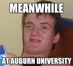Auburn Memes - meanwhile at auburn university 10 guy quickmeme