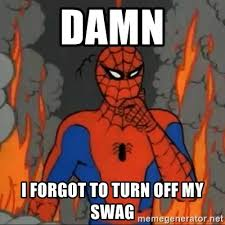 Spiderman Meme Generator - damn i forgot to turn off my swag spiderman meme meme generator