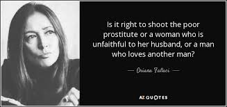 unfaithful film quotes oriana fallaci quote is it right to shoot the poor prostitute or a