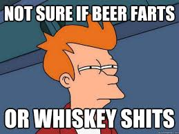 Beer Shits Meme - not sure if beer farts or whiskey shits futurama fry quickmeme