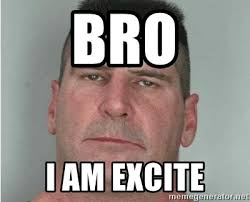 Disappoint Meme - bro i am excite i am disappoint meme generator