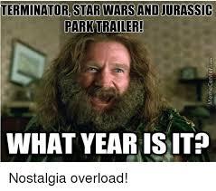 Overload Meme - terminator star warsand jurassic park trailer what year is it