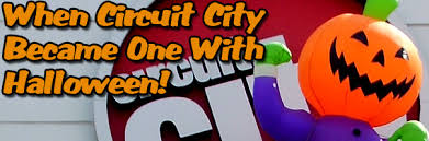 circuit city black friday i mockery com when circuit city became one with halloween
