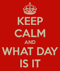 i never what day it is