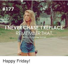 Friday Memes Tumblr - 177 fnever chase replace remember that y o l o quotes tumblr happy