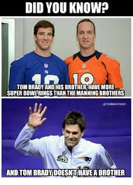 Brady Manning Meme - did you know tom brady and his brotherhave more super bowlringsthan