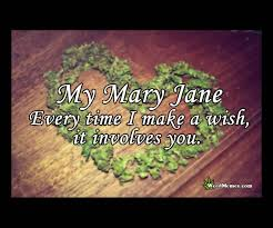 Mary Jane Memes - my mary jane all my wishes involve you weed quotes memes