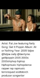 Fat Joe Meme - artist fat joe featuring nelly song get it poppin album all or