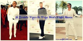 men with white shoes 16 trendy ways to wear white shoe