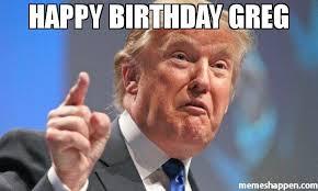 Greg Meme Images - happy birthday greg meme donald trump 45296 page 5 memeshappen