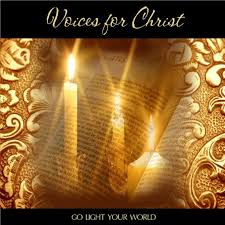 Go Light Your World Voices For Christ The Lord Is Coming Are You Ready Lyrics