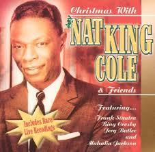 nat king cole christmas album christmas with nat king cole and friends nat king cole songs