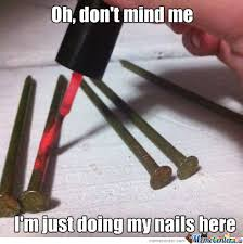 Funny Nail Memes - doing my nails by dongaretti meme center