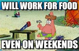 I Work Weekends Meme - anything for food will work for food on memegen