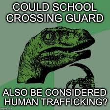 could school crossing guard also be considered human trafficking meme