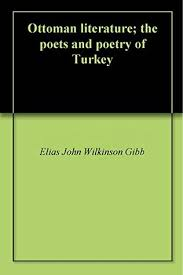Ottoman Literature Ottoman Literature The Poets And Poetry Of Turkey By Elias