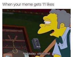Moe Meme - not today the simpsons know your meme