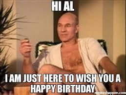 Al Meme - hi al i am just here to wish you a happy birthday meme sexual
