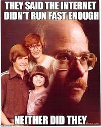 Fast Internet Meme - vengeance dad meme imgflip