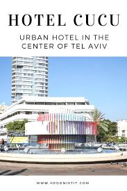israel cucu hotel u2013 an amazing boutique hotel in the center of