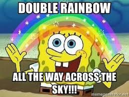 Double Rainbow Meme - double rainbow all the way across the sky imagination meme