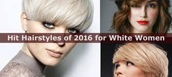 10 ever hit hairstyles of 2016 for white women hairstyle for women