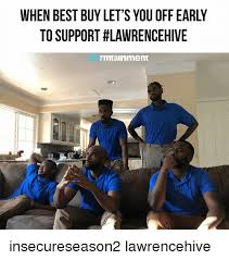 Best Buy Memes - when best buy let s you off early to support lawrencehive