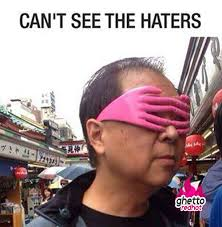 Hater Memes - can t see the haters ghetto red hot