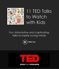 inspiration for 11 ted talks to watch with kids a plethora of science