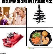 Single Mom Meme - single mum on christmas starter pack imgflip