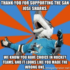 San Jose Sharks Meme - thank you for supporting the san jose sharks we know you have