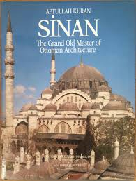 Ottoman Studies by Sinan The Grand Old Master Of Ottoman Architecture By Aptullah