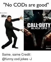 Funny Cod Memes - no cods are good efunny cod jokes me call duty black ops acimeon
