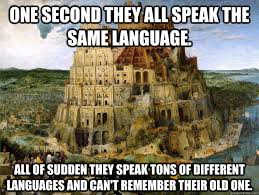 Old Language Meme - one second they all speak the same language all of sudden they