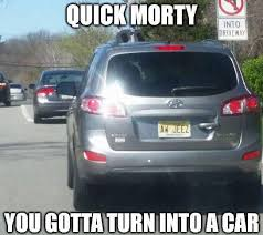 Turn Photo Into Meme - quick morty ya gotta turn into a car rick and morty know your