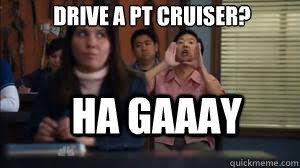 Hah Gay Meme - pt cruiser meme cruiser best of the funny meme