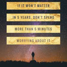 quote journey home if it won u0027t matter in 5 years don u0027t spend more than 5 minutes